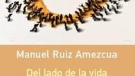 .  Del lado de la vida. Antología poética (1974-2014) Manuel Ruiz Amezcua Prólogo de Antonio Muñoz Molina Galaxia Gutenberg, Barcelona, 2014   El techado generacional suele ser restrictivo, […]