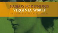 Título: Paseos por Londres Autor: Virginia Woolf, traducida por Lluïsa Moreno y con prólogo de Laura Freixas Editorial: Ediciones La Línea del Horizonte Páginas: 160 ISBN: 978-84-15958-28-4 Precio: 20€ Puedes […]