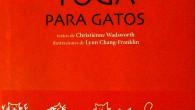 La «Ensaimashta», el «Mestiromuchundra» o el «Rugidrandra» son sólo algunas de las posiciones que podréis aprender gracias a Christiénne Wadsworth y su libro Yoga para gatos de la Editorial Océano. […]